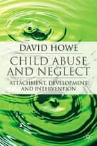 Child Abuse and Neglect ebook by David Howe