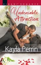 Undeniable Attraction (Mills & Boon Kimani) (Burkes of Sheridan Falls, Book 1) ebook by Kayla Perrin