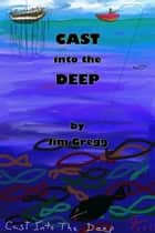 Cast Into The Deep ebook by Jim Gregg