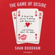 The Game of Desire - 5 Surprising Secrets to Dating with Dominance - and Getting What You Want audiobook by Shannon Boodram