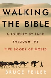 Walking the Bible - A Journey by Land Through the Five Books of Moses ebook by Bruce Feiler