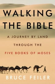 Walking the Bible - A Journey by Land Through the Five Books of Moses ebook by Kobo.Web.Store.Products.Fields.ContributorFieldViewModel