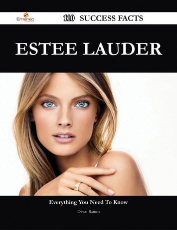 Estee Lauder 110 Success Facts - Everything you need to know about Estee Lauder 電子書 by Dawn Ramos