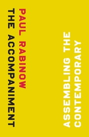 The Accompaniment - Assembling the Contemporary ebook by Paul Rabinow