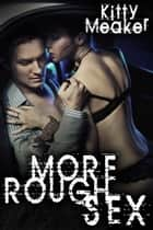 More Rough Sex (M/F Three Pack) ebook by Kitty Meaker
