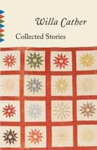 Collected Stories ebook by Willa Cather