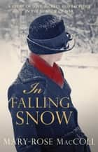 In Falling Snow ebook by Mary-Rose MacColl