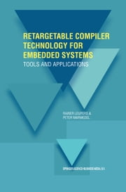 Retargetable Compiler Technology for Embedded Systems - Tools and Applications ebook by Rainer Leupers,Peter Marwedel
