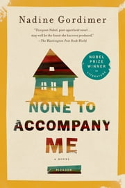 None to Accompany Me - A Novel ebook by Nadine Gordimer