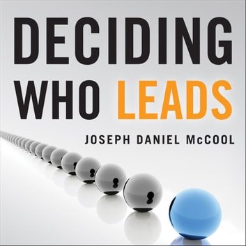 Deciding Who Leads - How Executive Recruiters Drive, Direct, and Disrupt the Global Search for Leadership Talent audiobook by Joseph Daniel McCool