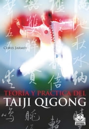 Teoría y práctica del Taiji Qigong ebook by Chris Jarmey