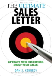 The Ultimate Sales Letter - Attract New Customers. Boost your Sales. ebook by Dan S. Kennedy