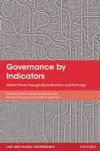 Governance by Indicators - Global Power through Quantification and Rankings ebook by Kevin Davis, Angelina Fisher, Benedict Kingsbury,...