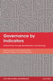 Governance by Indicators - Global Power through Quantification and Rankings ebook by Kevin Davis,Angelina Fisher,Benedict Kingsbury,Sally Engle Merry