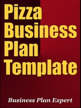 Pizza Business Plan Template (Including 6 Special Bonuses) ebook by Business Plan Expert