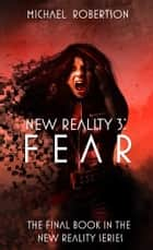 New Reality 3: Fear ebook by Michael Robertson