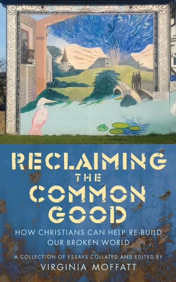 Reclaiming the Common Good: Can Christians Help Re-build Our Broken World? ebook by