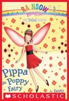 Petal Fairies #2: Pippa the Poppy Fairy - A Rainbow Magic Book ebook by Daisy Meadows