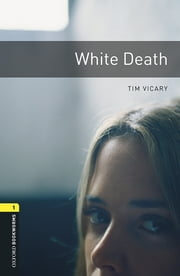 White Death Level 1 Oxford Bookworms Library ebook by Tim Vicary