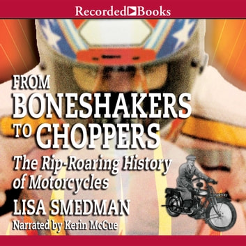 From Boneshakers to Choppers - The Rip-Roaring History of Motorcycles audiobook by Lisa Smedman