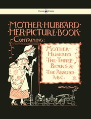 Mother Hubbard Her Picture Book - Containing Mother Hubbard, the Three Bears & the Absurd ABC - Illustrated by Walter Crane ebook by Walter Crane