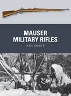 Mauser Military Rifles ebook by Neil Grant, Alan Gilliland, Peter Dennis