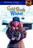 Gold Rush Winter ebook by Claire Rudolf Murphy,Richard Waldrep
