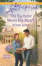 The Bachelor Meets His Match ebook by Arlene James