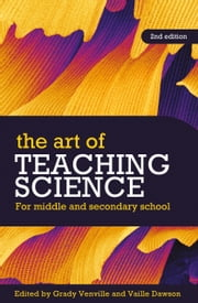 The Art of Teaching Science - For middle and secondary school ebook by Grady Venville,Vaille Dawson