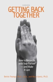 Getting Back Together - How To Reconcile With Your Partner - And Make It Last ebook by Kobo.Web.Store.Products.Fields.ContributorFieldViewModel