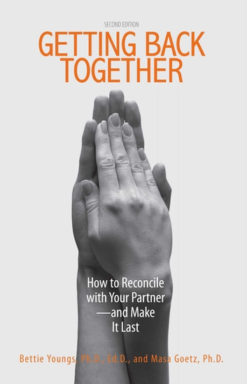 Getting Back Together - How To Reconcile With Your Partner - And Make It Last ebook by Bettie B Youngs,Masa Goetz,Suzy Farbman