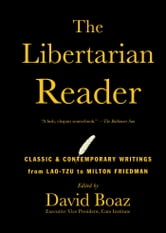 The Libertarian Reader - Classic and Contemporary Writings from Lao Tzu to ebook by David Boaz