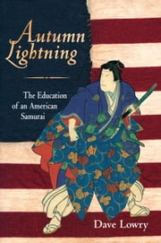 Autumn Lightning - The Education of an American Samurai ebook by Dave Lowry
