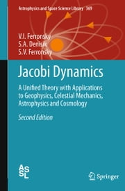 Jacobi Dynamics - A Unified Theory with Applications to Geophysics, Celestial Mechanics, Astrophysics and Cosmology ebook by V.I. Ferronsky,S.A. Denisik,S.V. Ferronsky