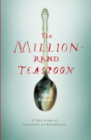 The Million-Rand Teaspoon - A True Story of Addiction and Redemption ebook by Nikki Ridley