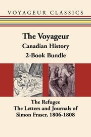 The Voyageur Canadian History 2-Book Bundle - The Refugee / The Letters and Journals of Simon Fraser, 1806-1808 ebook by W. Kaye Lamb,Benjamin Drew,George E. Clarke