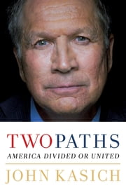 Two Paths - America Divided or United ebook by John Kasich