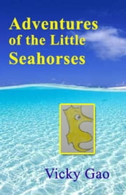Adventures of the Little Seahorses ebook by Vicky Gao