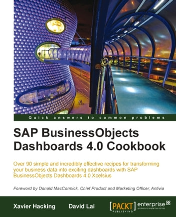 SAP BusinessObjects Dashboards 4.0 Cookbook ebook by David Lai, Xavier Hacking