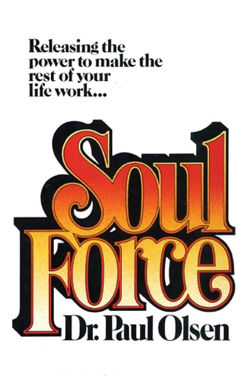 Soul Force - Releasing the Power to Make the Rest of Your Life Work ebook by Ph. D. Olsen