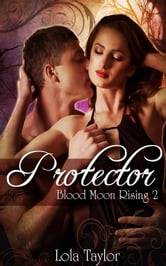 Protector - Blood Moon Rising, #2 ebook by Lola Taylor
