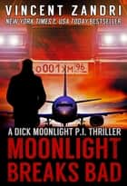 Moonlight Breaks Bad - A Dick Moonlight PI Series ebook by Vincent Zandri