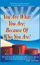 You are What You Are; Because of Who You Are ebook by The Victor