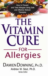 The Vitamin Cure for Allergies ebook by Damien Donning Ph.D.