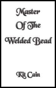 Master Of The Welded Bead ebook by Cain, Kit