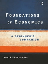 Foundations of Economics - A Beginner's Companion ebook by Yanis Varoufakis