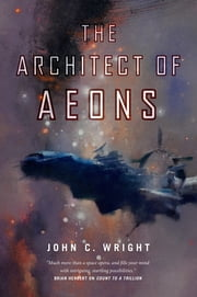 The Architect of Aeons ebook by John C. Wright