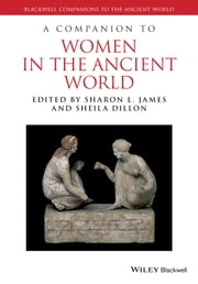 A Companion to Women in the Ancient World ebook by Sharon L. James,Sheila Dillon