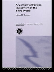 A Century of Foreign Investment in the Third World ebook by Michael Twomey