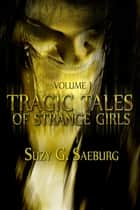 Tragic Tales of Strange Girls - Volume 1 ebook by Suzy G